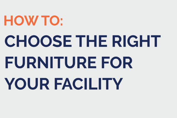 Choose the right furniture for your facility blog