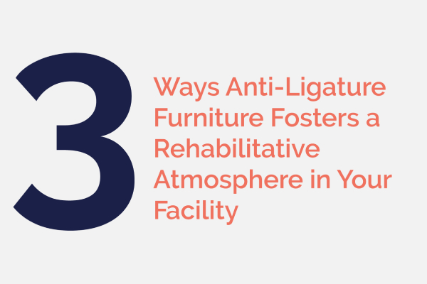Anti-Ligature Furniture Fosters Rehabilitative Facility Blog