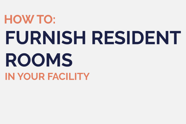 Furnish Resident Rooms in your Facility Blog