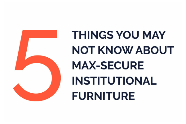 Blog Post: 5 things you may not know about Max-secure Institutional Furniture