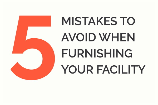Blog Post: Mistakes to avoid when furnishing your facility